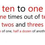 ten to oneなどの数にまつわるイディオム
